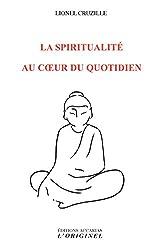 La spiritualité au coeur du quotidien (ARTICLES SANS C)