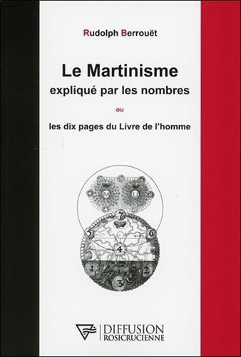 Le Martinisme expliqué par les nombres ou Les dix pages du Livre de l'homme par Rudolph Berrouët