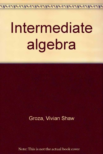 Intermediate algebra [Paperback] by Groza, Vivian Shaw