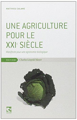 Une agriculture pour le XXIe siècle : Manifeste pour une agronomie biologique par Matthieu Calame