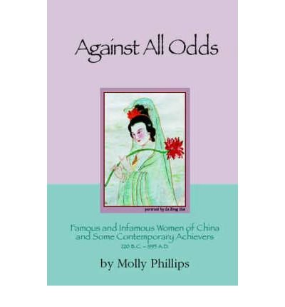 against-all-odds-famous-and-infamous-women-of-china-and-some-contemporary-achievers-220-bc-1995-ad-a