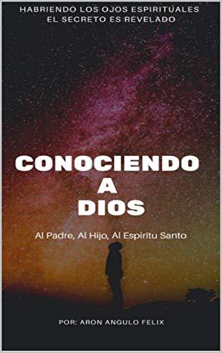 Conociendo a Dios por Aron A. Felix