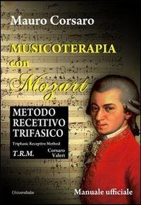 Musicoterapia con Mozart. Metodo recettivo trifasico. Ediz. italiana e inglese