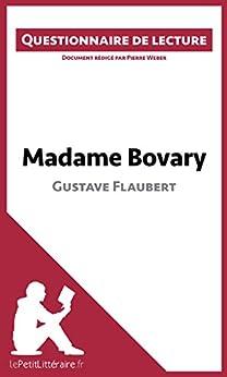 Madame Bovary de Gustave Flaubert: Questionnaire de lecture par [Weber, Pierre, lePetitLittéraire.fr,]