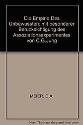 Die Empirie Des Unbewussten: mit besonderer Berucksichtigung des Assoziationsexperimentes von C.G.Jung
