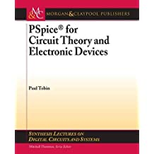PSpice for Circuit Theory and Electronic Devices (Synthesis Lectures on Digital Circuits and Systems) by Paul Tobin (2007-04-13)
