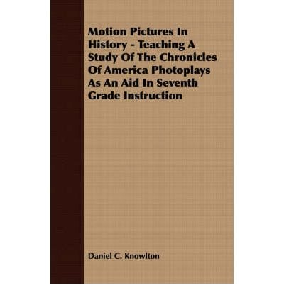 Motion Pictures In History - Teaching A Study Of The Chronicles Of America Photoplays As An Aid In Seventh Grade Instruction (Paperback) - Common
