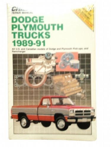 Chilton's Repair Manual: Dodge Plymouth Trucks 1989-91 : Covers All U.s and Canadian Models of Dodge and Plymouth Pick-Ups, and Ramcharger (Dodge Covers Truck)