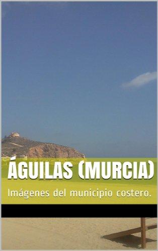 Descargar Libro Águilas (Murcia): Imágenes del municipio costero. de José Andrés M