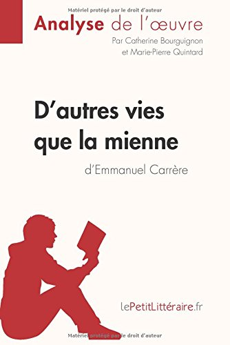 D'autres vies que la mienne d'Emmanuel Carrre (Analyse de l'oeuvre): Comprendre la littrature avec lePetitLittraire.fr