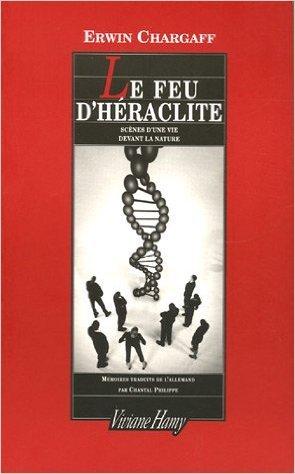 Le feu d'Hraclite : Scnes d'une vie devant la nature de Erwin Chargaff,Henri Atlan (Prface),Chantal Philippe (Traduction) ( 24 octobre 2004 )