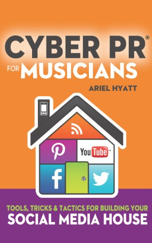 Cyber PR for Musicians: Tools, Tricks & Tactics for Building Your Social Media House (English Edition) (House Hyatt)