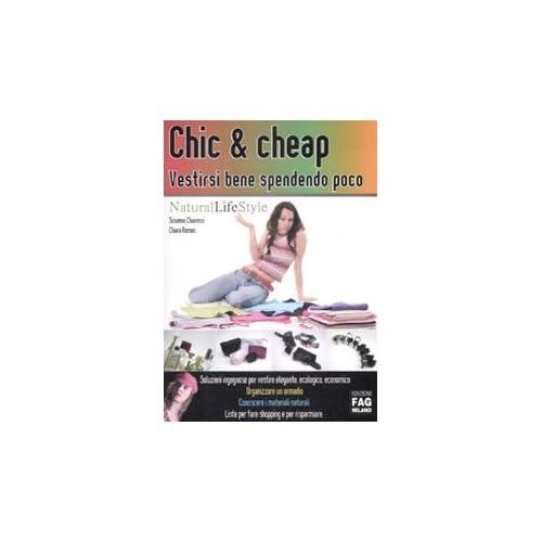 Chic & Cheap. Vestirsi Bene Spendendo Poco