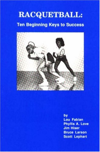 Racquetball: Ten Beginning Keys to Success por Lou Fabian