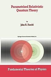 Parametrized Relativistic Quantum Theory (Fundamental Theories of Physics) by John R. Fanchi (2013-12-31)