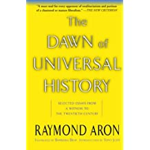 The Dawn Of Universal History: Selected Essays from a Witness to the Twentieth Century by Raymond Aron (20-Oct-2008) Paperback