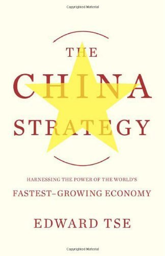 The China Strategy: Harnessing the Power of the World's Fastest-Growing Economy by Edward Tse (2010-03-23)