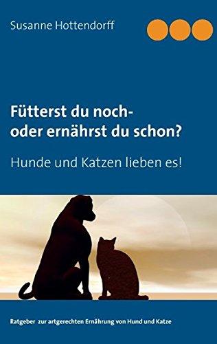 Preisvergleich Produktbild Fütterst du noch - oder ernährst du schon: Hunde und Katzen lieben es!