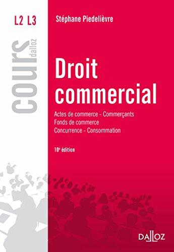 Droit commercial. Actes de commerce Commerçants Fonds de commerce Concurrence Consommation - 10e éd.: Actes de commerce - Commerçants Fonds de commerce Concurrence - Consommation