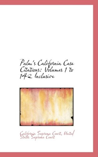 Palm's California Case Citations: Volumes 1 to 142 Inclusive