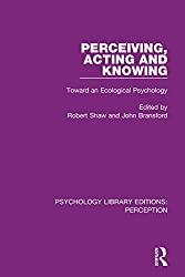 Perceiving, Acting and Knowing: Toward an Ecological Psychology: Volume 27 (Psychology Library Editions: Perception)