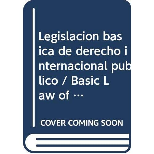 Legislacion basica de derecho internacional publico / Basic Law of Public International Law