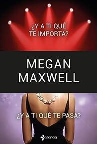¿Y a ti qué te importa? + ¿Y a ti qué te pasa? par Megan Maxwell