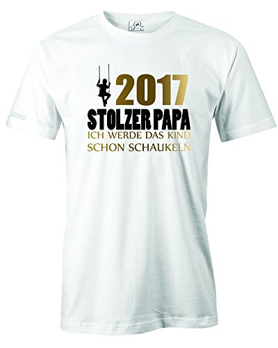 2017 - Stolzer Papa - Ich werde das Kind schon schaukeln - Geburt - in vers. Fraben - HERREN - T-SHIRT Weiss - Gold