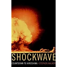 Shockwave: Countdown to Hiroshima by Walker, Stephen (2005) Hardcover