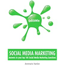 Quick Win Social Media Marketing: Answers to your top 100 Social Media Marketing questions