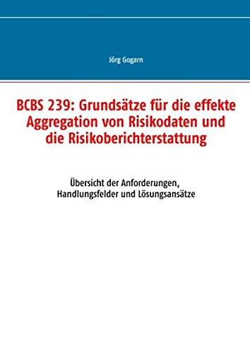 BCBS 239: Grundsätze für die effekte Aggregation von Risikodaten und die Risikoberichterstattung: Übersicht der Anforderungen, Handlungsfelder und Lösungsansätze