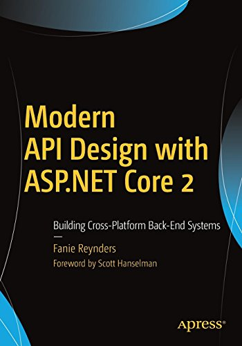 Modern API Design with ASP.NET Core 2: Building Cross-Platform Back-End Systems por Fanie Reynders