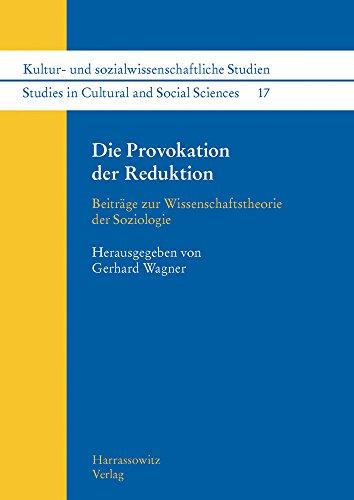 Die Provokation der Reduktion: Beiträge zur Wissenschaftstheorie der Soziologie (Kultur- und sozialwissenschaftliche Studien /Studies in Cultural and Social Sciences, Band 17)