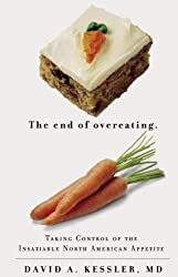 End of Overeating: Taking Control of the Insatiable North American Appetite by David A. Kessler (2009-04-28)