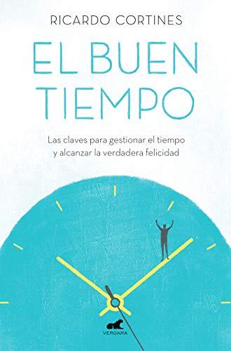 El buen tiempo: Las claves para gestionar el tiempo y alcanzar la verdadera felicidad (Libro práctico)