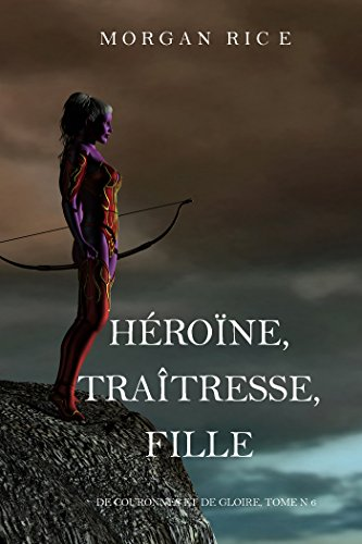 Héroïne, Traîtresse, Fille - Morgan Rice