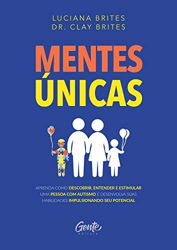 Mentes únicas: Aprenda como descobrir, entender e estimular uma pessoa com autismo e desenvolva suas habilidades impulsionando seu potencial (Portuguese Edition)