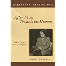 Caribbean Reasonings: After Man Towards the Human - Critical Essays on Sylvia Wynter (English Edition)