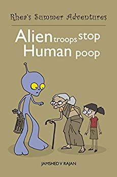 Alien Troops Stop Human Poop: Rhea's Summer Adventures by [Rajan, Jamshed V]