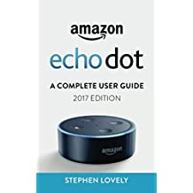 Amazon Echo Dot: A Complete User Guide (2017 Edition)