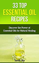 Essential Oils: Essential Oil Recipes - 33 TOP Essential Oil Recipes - Discover the Power of Essential Oils for Natural Healing!: Best Essential Oil Recipes ... Natural Healing Book 1) (English Edition)
