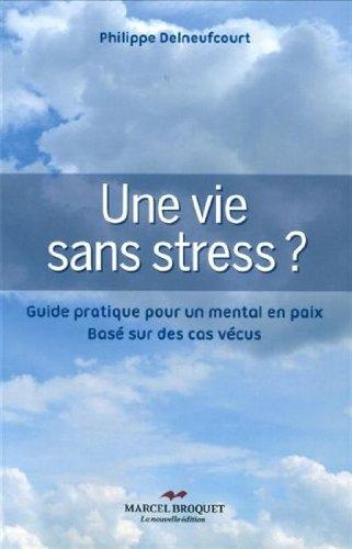 Une vie sans stress ? par Philippe Delneufcourt