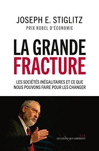 La grande fracture: Les sociétés inégalitaires et ce que nous pouvons faire pour les changer (LIENS QUI LIBER) par Joseph E. Stiglitz