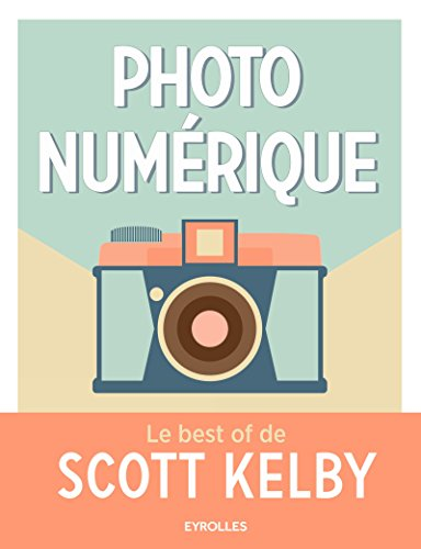 photo-numerique-le-best-of-de-scott-kelby