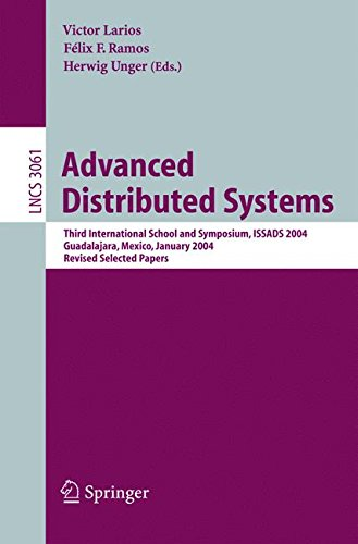 Advanced Distributed Systems: Third International School and Symposium, ISSADS 2004, Guadalajara, Mexico, January 24-30, 2004, Revised Papers (Lecture Notes in Computer Science)