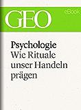Psychologie: Wie Rituale unser Handeln prägen (GEO eBook Single)