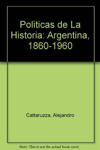Politicas de La Historia: Argentina, 1860-1960