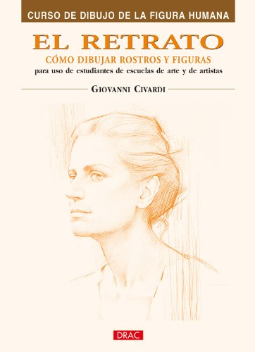 El retrato/ The Portrait: Como dibujar rostros y figuras/ How to Draw Faces and Figures (Curso De Dibujo De La Figura Humana/ Drawing the Human Figure) por Giovanni Civardi