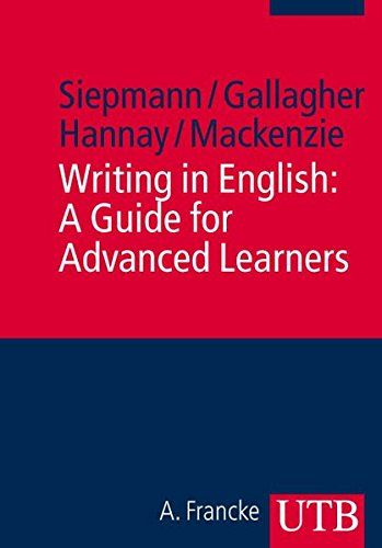 Writing in English: A Guide for Advanced Learners (UTB M / Uni-Taschenbücher)