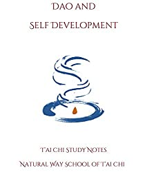 Dao and Self-Development.  T'ai Chi and mind-body transformation: T'ai Chi Study Notes Book 1 (Natural Way T'ai Chi)